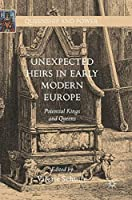 Unexpected Heirs in Early Modern Europe: Potential Kings and Queens (Queenship and Power)