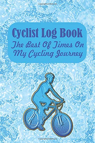 Cyclist Log Book: The Best Of Times On My Cycling Journey