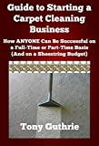 Guide to Starting a Carpet Cleaning Business (Start a Business Book 1)