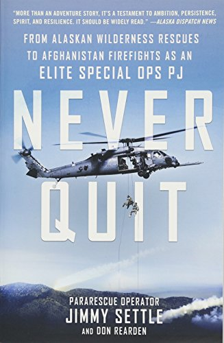 Never Quit: From Alaskan Wilderness Rescues to Afghanistan Firefights as an Elite Special Ops PJ