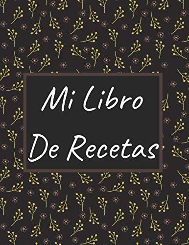 Mi Libro De Recetas: Libro de recetas mis platos - Libro de recetas en blanco para anotar hasta 100 recetas y notas - en blanco para crear tus propios platos.