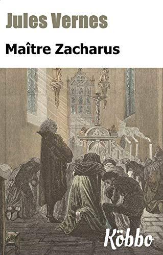 JULES VERNES: MAÎTRE ZACHARUS (ILLUSTRÉ ET ANNOTÉ) (French Edition)