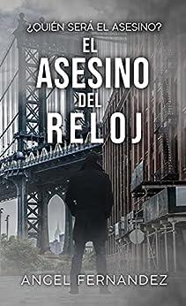 EL ASESINO DEL RELOJ: Un trepidante thriller de acción y suspense con un final sorprendente. PDF EPUB Gratis descargar completo