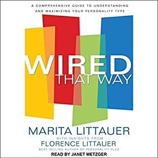 Wired That Way     A Comprehensive Guide to Understanding and Maximizing Your Personality Type              By:                                                                                                                                 Marita Littauer                               Narrated by:                                                                                                                                 Janet Metzger                      Length: 10 hrs and 6 mins     Not rated yet     Overall 0.0