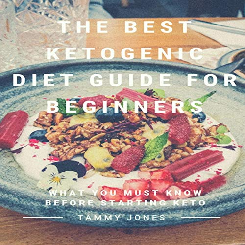 The Best Ketogenic Diet Guide for Beginners: What You Must Know Before Starting Keto audiobook cover art