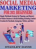 SOCIAL MEDIA MARKETING FOR 2021 BEGINNERS: Simple Workbook Strategy for Planning, and Mastery of Online Business & Brand Building Including Content Creation ... Twitter, and More (English Edition)