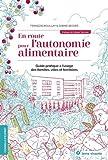 En route pour l'autonomie alimentaire - Guide pratique à l'usage des familles, villes et territoires