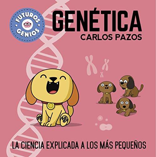 Genética (Futuros Genios 2): La ciencia explicada a los más pequeños