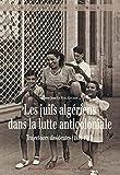 Les juifs algériens dans la lutte anticoloniale - Trajectoires dissidentes (1934-1965)