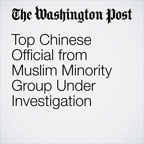 Top Chinese Official from Muslim Minority Group Under Investigation copertina
