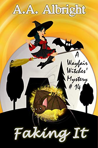 Faking It (A Wayfair Witches' Cozy Mystery #14) by [A.A. Albright]