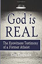 God is Real: The Eyewitness Testimony of a Former Atheist