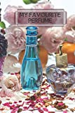 My Favourite Perfume: Perfume Tester Notebook, Essential Oils, Fragrance Aromatherapy, Scents, Cologne, Black Currant, Plum, Rose, Jasmine, Amber, ... Thanksgiving. (Perfumes and Fragrance Oils)