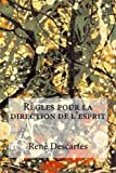 Régles pour la direction de l´esprit - CreateSpace Independent Publishing Platform - 20/07/2017