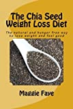 [The Chia Seed Weight Loss Diet: The natural and hunger free way to lose weight and feel good] [By: Faye, Maggie] [March, 2011]