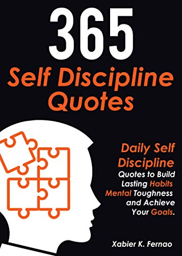365 Self Discipline Quotes: Daily Self Discipline Quotes to Build Lasting Habits, Mental Toughness and Achieve Your Goals (English Edition)