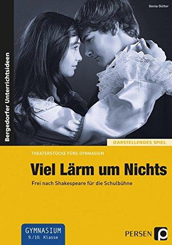 Viel Lärm um Nichts: Frei nach Shakespeare für die Schulbühne (9. und 10. Klasse) (Theaterstücke fürs Gymnasium)