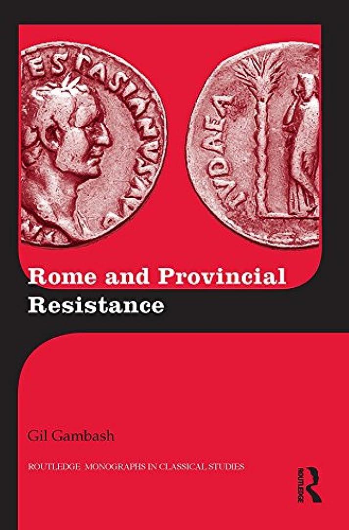 弾丸コロニー足Rome and Provincial Resistance (Routledge Monographs in Classical Studies Book 21) (English Edition)