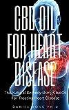 CBD OIL FOR HEART DISEASE: Comprehensive Guide on Using CBD for Heart Health and Heart Healing