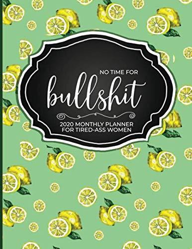 No Time for Bullshit: 2020 Planner for Tired-Ass Women (Cuss Words Make Me Happy)
