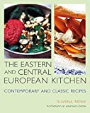 Eastern and Central European Kitchen: Contemporary and Classic Recipes