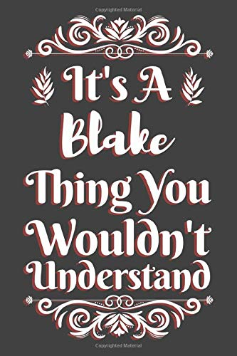 It's A Blake Thing You Wouldn't Understand: Blake Gift Name Notebook | Blake Name Journal | Diary And Logbook Gift For Boys | To Do Lists | Outfit ... Much More  | 6x9 (15.24 x 22.86 cm) 110 Pages