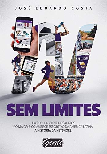 Sin límites: De un pequeño comercio de zapatos al más grande comercio electrónico deportivo de América Latina. La historia de Netshoes (español mexicano)