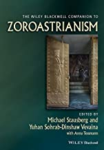 The Wiley Blackwell Companion to Zoroastrianism (Wiley Blackwell Companions to Religion Book 68)
