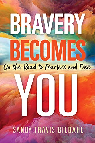 Bravery Becomes You: On the Road to Fearless and Free