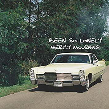 Been So Lonely