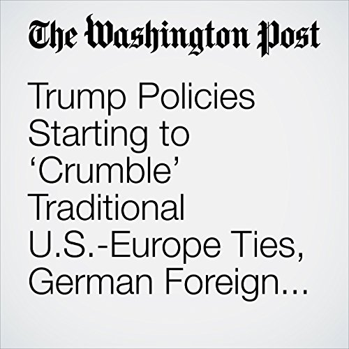 Trump Policies Starting to 'Crumble' Traditional U.S.-Europe Ties, German Foreign Minister Warns copertina