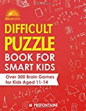 Difficult Puzzle Book for Smart Kids: Over 300 Brain Games for Kids Aged 11 - 14
