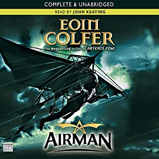 Airman                   By:                                                                                                                                 Eoin Colfer                               Narrated by:                                                                                                                                 John Keating                      Length: 11 hrs and 21 mins     37 ratings     Overall 4.6