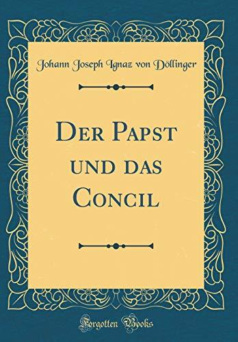 Der Papst und das Concil (Classic Reprint)