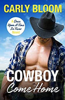 Cowboy Come Home: A steamy, wild ride for any modern romance lover! (Once Upon A Time In Texas) by [Carly Bloom]