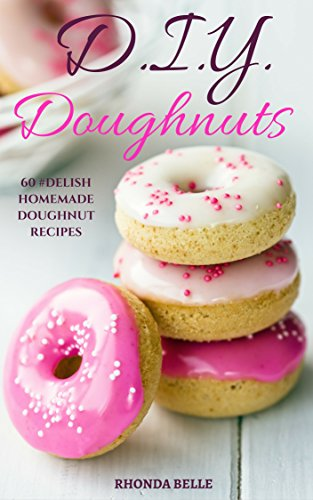 DIY Doughnuts: 60 #Delish Homemade Doughnut Recipes (60 Super Recipes Book 28)