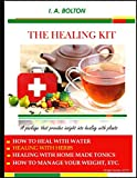 THE HEALING KIT: How to prepare natural homemade tonics that heals (EATING TO HEAL VLM 2) (English Edition)