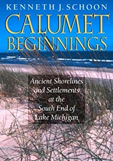 Calumet Beginnings: Ancient Shorelines and Settlements at the South End of Lake Michigan by Kenneth J. Schoon (2003-11-12)