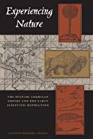 Experiencing Nature: The Spanish American Empire and the Early Scientific Revolution