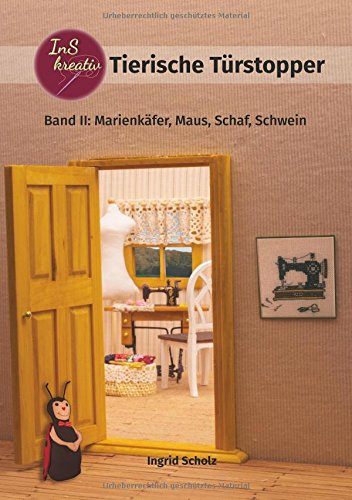 Tierische Türstopper: Band II: Marienkäfer, Maus, Schaf, Schwein