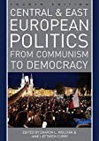 Central and East European Politics: From Communism to Democracy