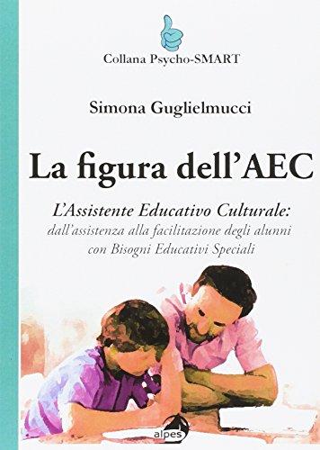 La figura dell'AEC. L'assistente educativo culturale rinominato OEPA: dall'assistenza alla facilitazione degli alunni con bisogni educativi speciali (Psycho-SMART)