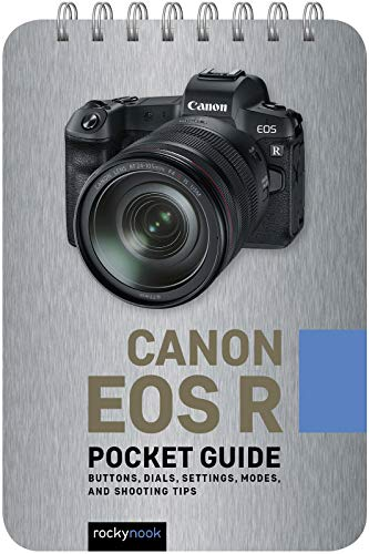 Canon EOS R: Pocket Guide: Buttons, Dials, Settings, Modes, and Shooting Tips (The Pocket Guide Series for Photographers)