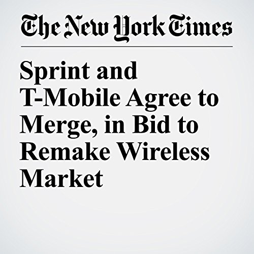 Sprint and T-Mobile Agree to Merge, in Bid to Remake Wireless Market copertina