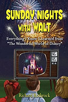 "Sunday Nights with Walt: Everything I Know I Learned from ""The Wonderful World of Disney"" by [Richard Rothrock, Bob McLain]"
