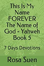 This Is My Name FOREVER The Name of God - Yahweh Book 5: 7 Days Devotions (God's Name Yahweh)
