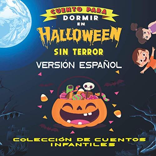 Cuento para dormir en Hallowen sin Terror Versión Español: Cuento para dormir Ilustrado Infantil, para bebes y niños, 76 páginas, ilustración de Halloween sin terror (Cuento Infantil)