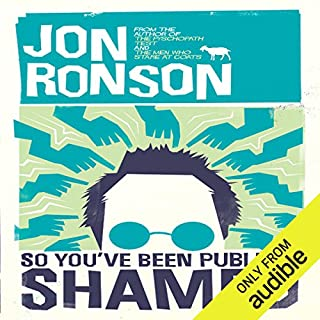 So You've Been Publicly Shamed                   By:                                                                                                                                 Jon Ronson                               Narrated by:                                                                                                                                 Jon Ronson                      Length: 8 hrs and 16 mins     397 ratings     Overall 4.6