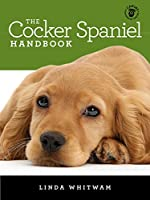 The Cocker Spaniel Handbook: The Essential Guide For New & Prospective Cocker Spaniel Owners (Canine Handbooks) (English...