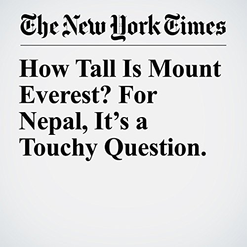 How Tall Is Mount Everest? For Nepal, It's a Touchy Question. copertina